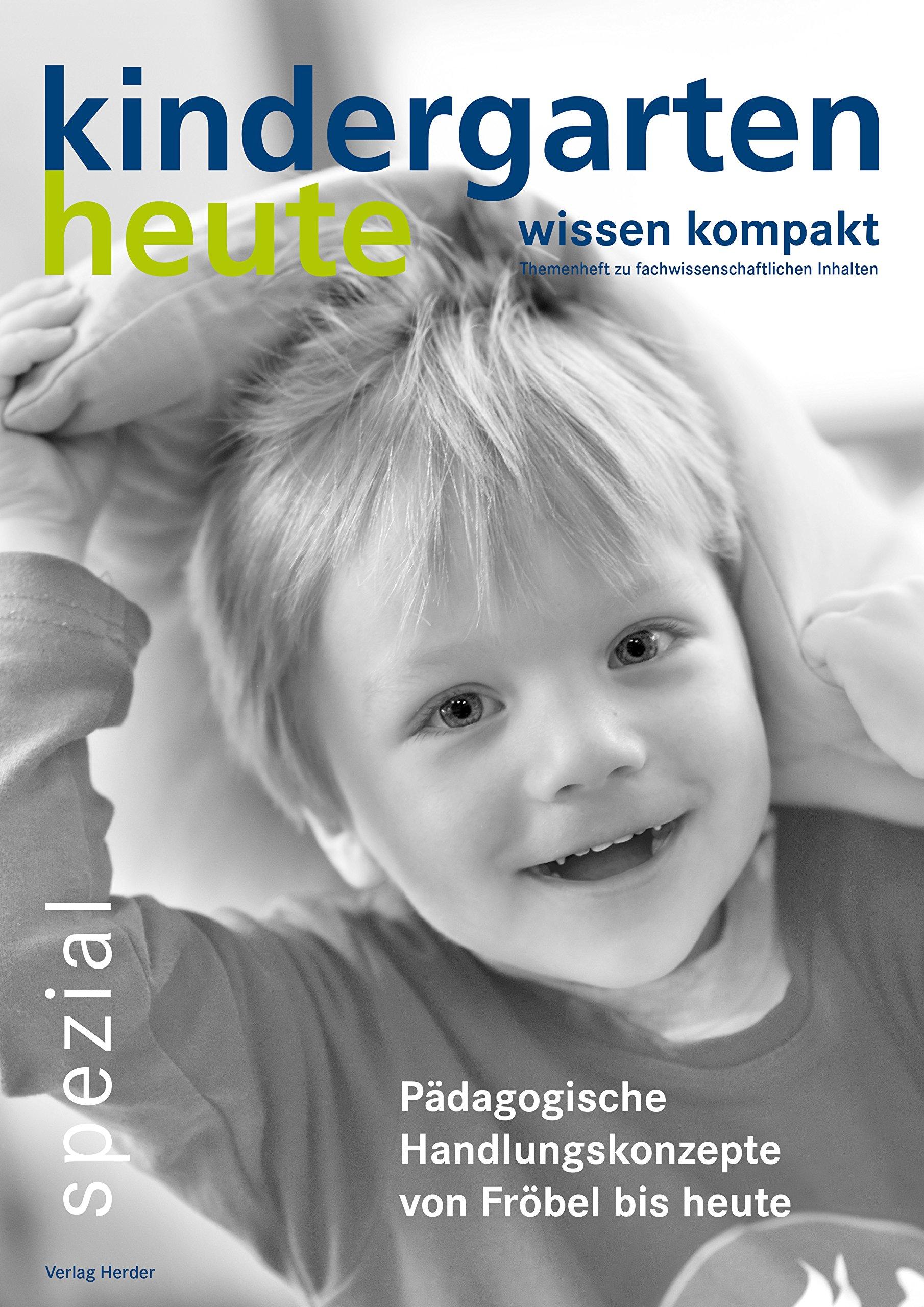 Pädagogische Handlungskonzepte von Fröbel bis heute (kindergarten heute - wissen kompakt / Themenheft zu fachwissenschaftlichen Inhalten)