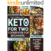 The Complete Keto For Two Cookbook For Beginners: Easy and Most Wanted Low-Carb Diet Recipes Book with Delicious Keto Desserts, Bread, Snacks and Keto Meal Plan for Your Rapid Weight Loss