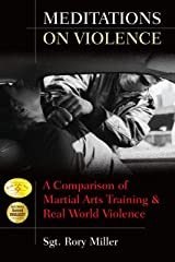 Meditations on Violence: A Comparison of Martial Arts Training & Real World Violence Kindle Edition