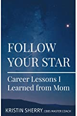 Follow Your Star: Career Lessons I Learned from Mom Kindle Edition
