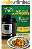 PALEO INSTANT POT COOKBOOK: 47 PALEO INSTANT POT RECIPES: Easy, Healthy & Most Delicious Meals Anyone Can Cook