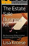 The Estate Sale Business Kit: No Nonsense Materials that Estate Liquidators Need