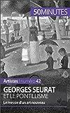 Georges Seurat et le pointillisme: Le messie d'un art nouveau (Artistes t. 42)