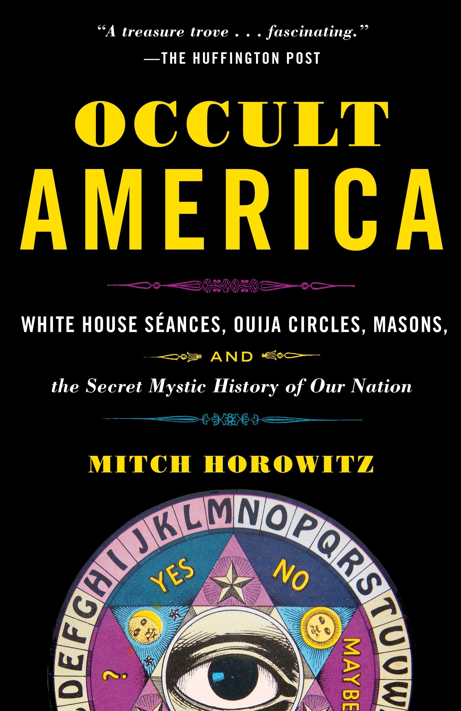 Read Online Occult America: White House Seances, Ouija Circles, Masons, and the Secret Mystic History of Our Nation PDF