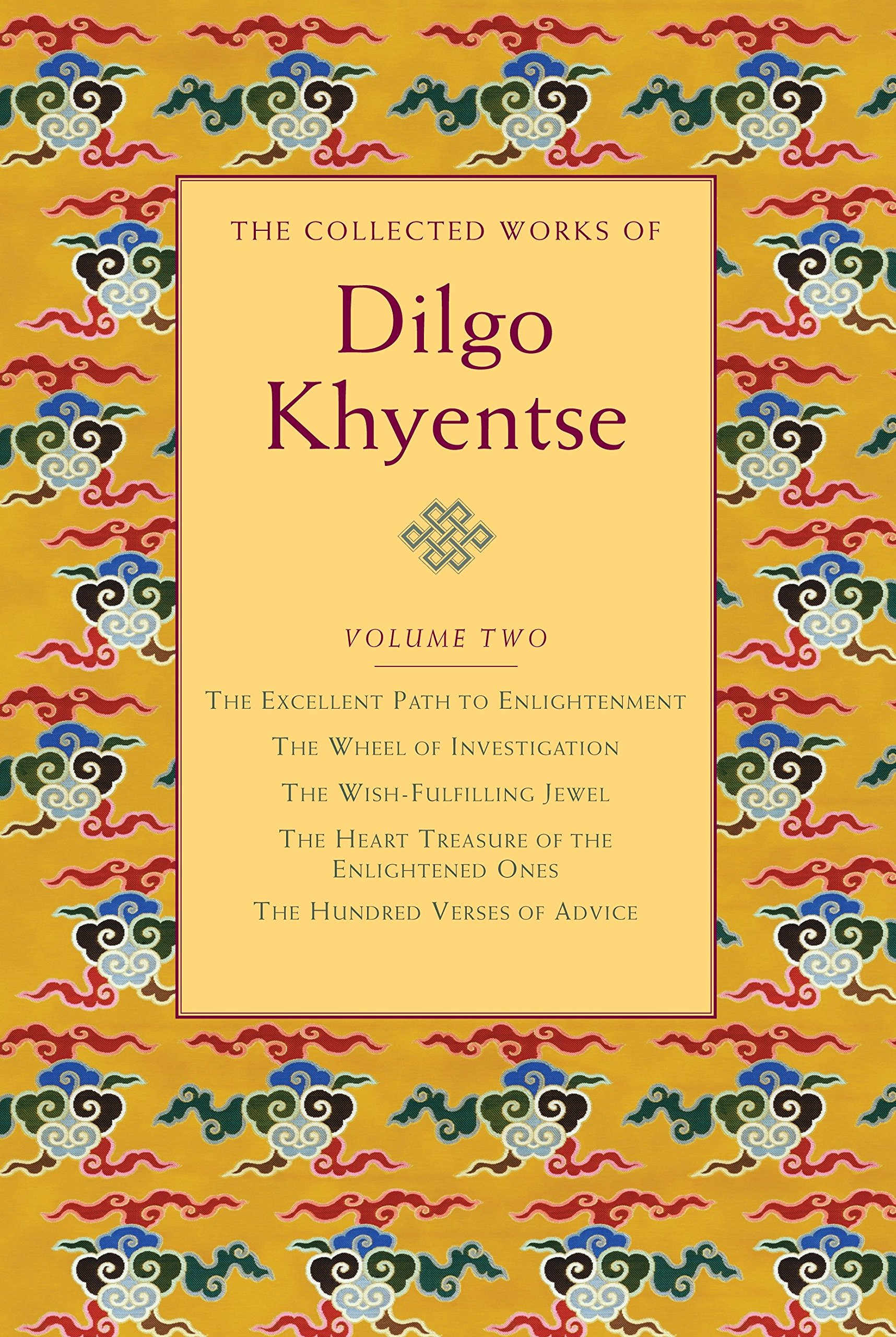 Download The Collected Works of Dilgo Khyentse, Vol. 2: The Excellent Path to Enlightenment; The Wheel of Investigation; The Wish-Fulfil ling Jewel; The ... the Enlightened Ones; Hundred Verses of Advic pdf