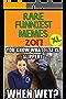 Memes: Rare Funniest Memes 2017 (Memes Free, Memes For Kids, Memes For Kids, Free Memes For Guys, Memes Society, Memes 18, Memes 2017, Funny Memes, Memes Books, Memes XL)