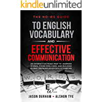 The No-BS Guide to English Vocabulary and Effective Communication: An Interactive Road-Map to Learning Words, Fixing Spellings, and Building Fluent Pronunciation Skills Forever (ENG Wizards Book 1)