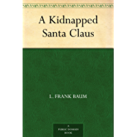 A Kidnapped Santa Claus (免费公版书) (English Edition)