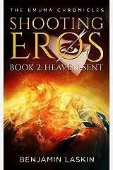 Shooting Eros - The Emuna Chronicles: Book 2: Heaven-sent (Shooting Eros Series) Kindle Edition