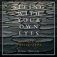 Seeing with Your Own Eyes: The Zen of Photography