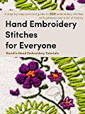Hand Embroidery Stitches for Everyone: A step-by-step pictorial guide to 200 embroidery stitches with patterns and a bit…
