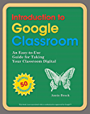 Introduction to Google Classroom: An Easy-to-Use Guide for Taking Your Classroom Digital