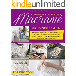 Macramè: A Complete Step by Step Beginners Guide to Macramé with Illustrated Projects. Modern Patterns and Creative…