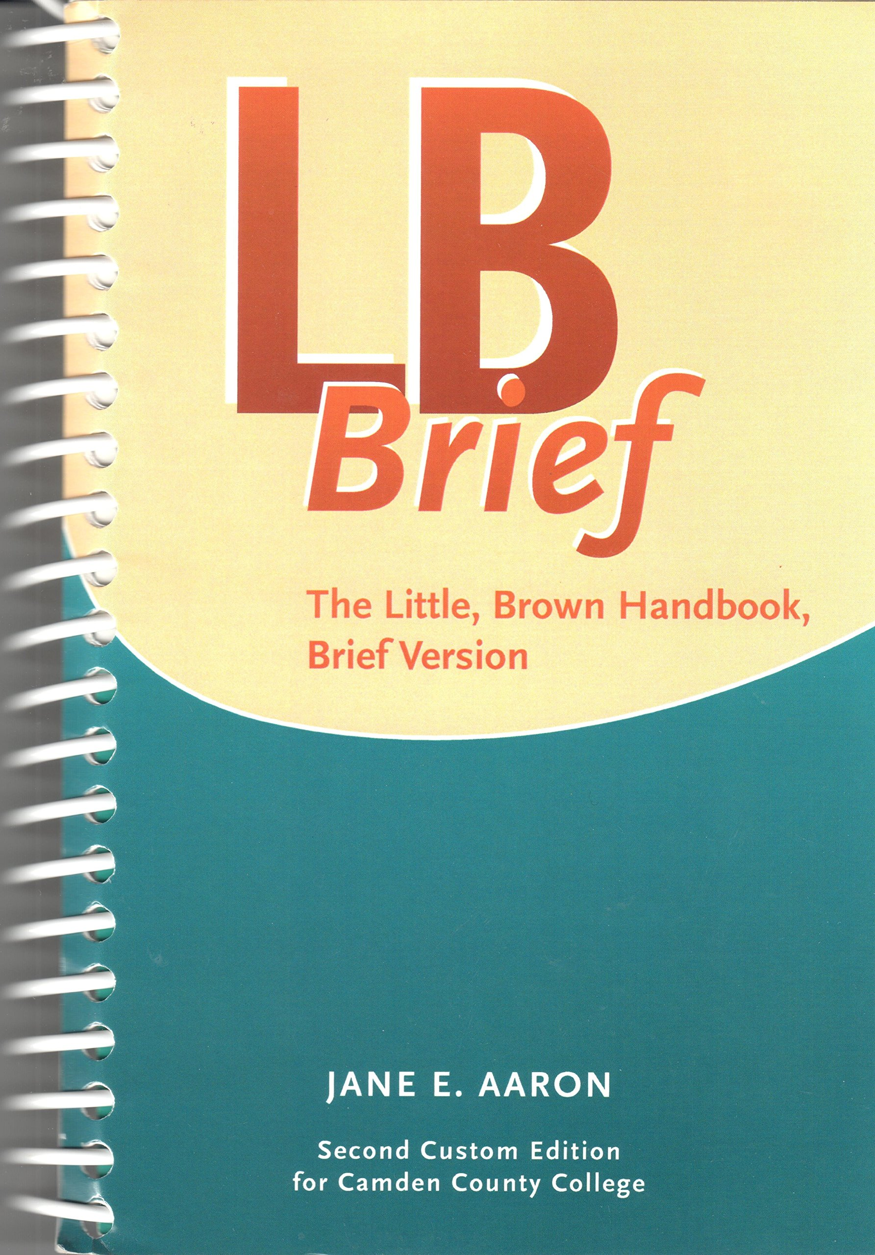 LB Brief: The Little, Brown Handbook, Brief Version, 2nd custom edition for  Camden County College: Jane E. Aaron: 9781256754640: Amazon.com: Books