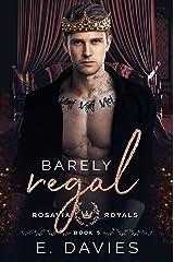 Barely Regal (Rosavia Royals Book 5) Kindle Edition