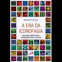 A era da iconofagia: Reflexões sobre imagem, comunicação, mídia e cultura (Temas de Comunicação)