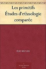 Les primitifs Études d'ethnologie comparée (French Edition) Kindle Edition