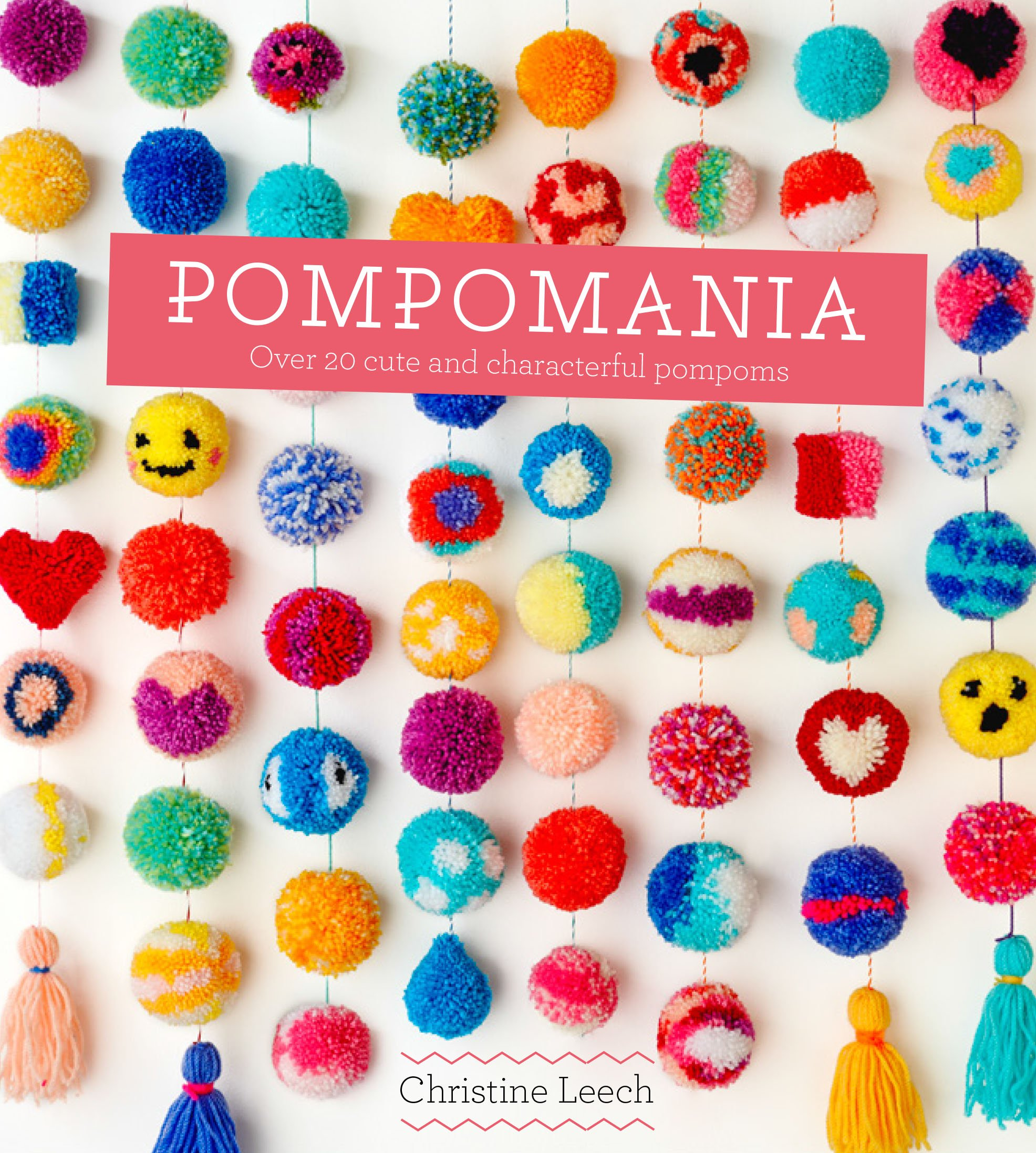 Pompomania: How to Make Over 20 Cute and Characterful Pompoms