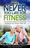 Never Too Late for Fitness: Trendsetters Share Empowering Strategies for Fitness After 50 (Volume Book 2)