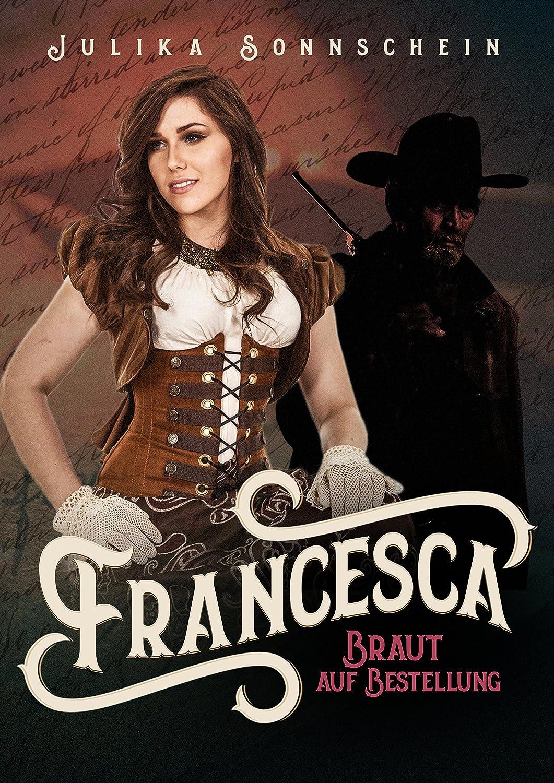 Francesca - Braut auf Bestellung (Mail Order Bride): Ein Western ...