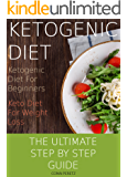 Ketogenic Diet: Ketogenic Diet For Beginners - Keto Diet For Weight Loss - The Ultimate Step by Step Guide