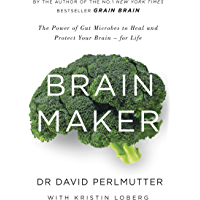 Brain Maker: The Power of Gut Microbes to Heal and Protect Your Brain - for Life (English Edition)