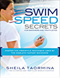 Swim Speed Secrets for Swimmers and Triathletes: Master the Freestyle Technique Used by the World's Fastest Swimmers