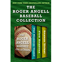 The Roger Angell Baseball Collection: The Summer Game, Five Seasons, and Season Ticket