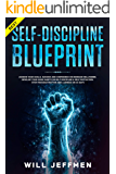Self-Discipline Blueprint: Achieve your Goals, Success and Confidence on Increase Willpower. Develop your Good Habits on Self Discipline & Help Motivation.Stop Procrastination and Laziness on 10 Days