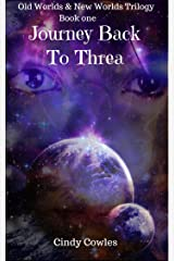 Journey Back To Threa (Old Worlds & New Worlds Trilogy Book 1) Kindle Edition
