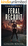 Feral Recruit (Calm Act Book 5)