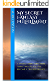 MY SECRET FANTASY FULFILLMENT: A fantasy that took more than two decades to become a true experience (Secrets Book 1)