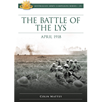 The Battle of Lys: April 1918 (Australian Army Campaign Series Book 25)