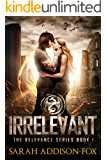 Irrelevant: Young Adult Dystopian Romance (The Relevance Series Book 1)
