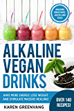 Alkaline Vegan Drinks: Have More Energy, Lose Weight and Stimulate Massive Healing! (Alkaline, Vegan, Paleo, Weight Loss Book 1)