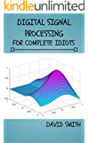 Digital Signal Processing for Complete Idiots (Electrical Engineering for Complete Idiots Book 777314)