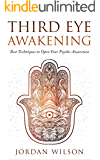 Third Eye Awakening: Best Techniques to Open Your Psychic Awareness (Awaken the Pineal Gland)