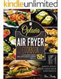 Optavia Air Fryer Cookbook: Cook and Taste 150+ Healthy Lean & Green Meals, Burn Fat without Feeling Hungry and Be Super…