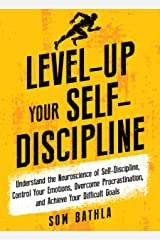Level-Up Your Self-Discipline: Understand the Neuroscience of Self-Discipline, Control Your Emotions, Overcome Procrastination, and Achieve Your Difficult Goals (Personal Mastery Series Book 2) Kindle Edition