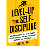 Level-Up Your Self-Discipline: Understand the Neuroscience of Self-Discipline, Control Your Emotions, Overcome…