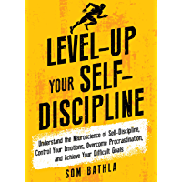 Level-Up Your Self-Discipline: Understand the Neuroscience of Self-Discipline, Control Your Emotions, Overcome Procrastination, and Achieve Your Difficult ... Mastery Series Book 2) (English Edition)
