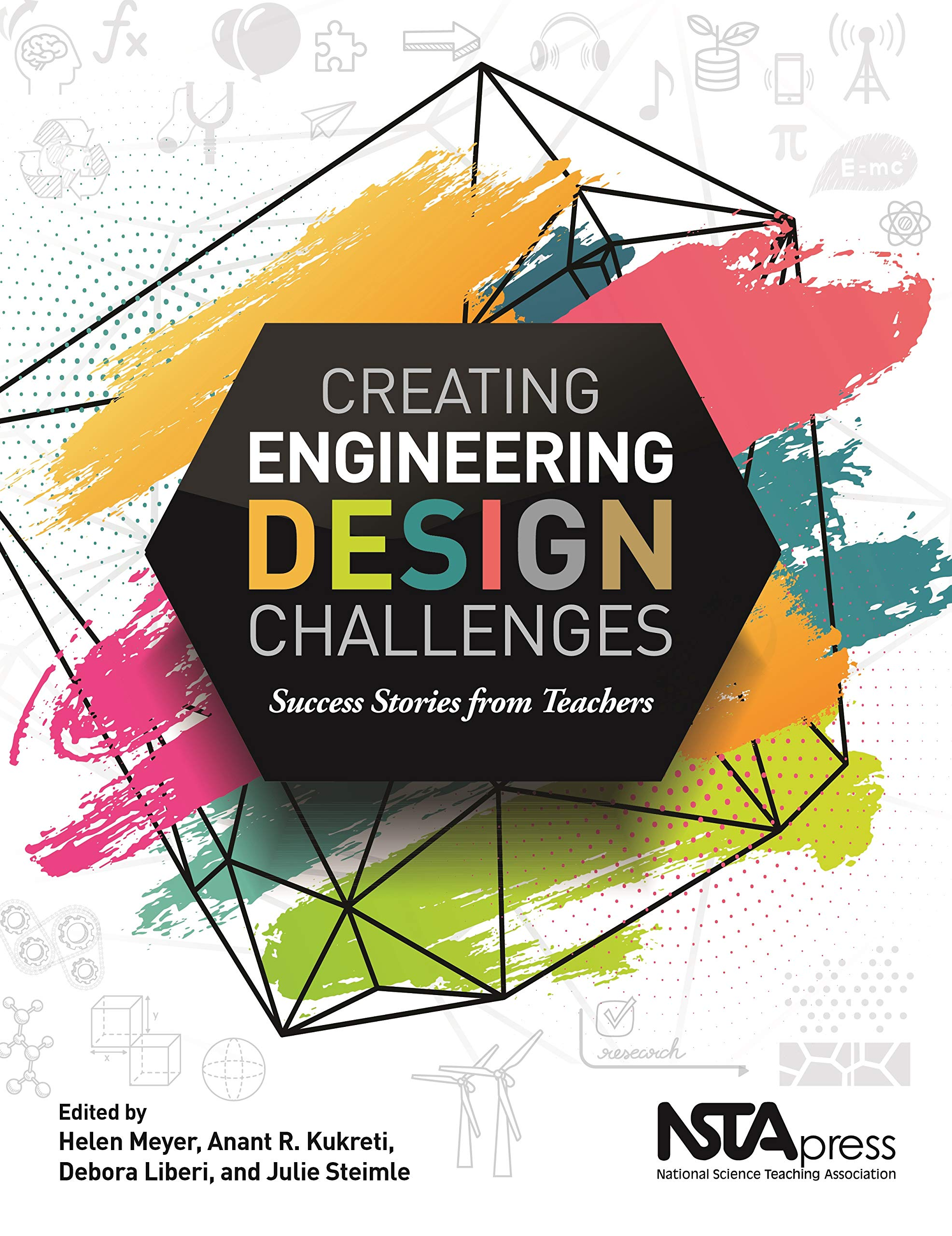 Creating Engineering Design Challenges Success Stories From Teachers Pb451x Helen Meyer Helen Meyer Anant R Kukreti Debora Liberi Julie Steimle 9781681406985 Amazon Com Books