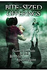Bite-Sized Offerings: Tales & Legends of the Zombie Apocalypse Kindle Edition