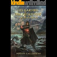 Les Larmes des Aëlwynns: Le prince déchu (French Edition)