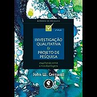 Investigação Qualitativa e Projeto de Pesquisa: Escolhendo Entre Cinco Abordagens (Métodos de Pesquisa) (Portuguese…