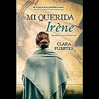 Mi querida Irène: Basada en una historia real (Spanish Edition)