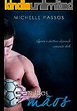 """Em Tuas Mãos: Agora o destino depende somente dele (Duologia """"O Jogador e a Bailarina"""" Livro 2)"""