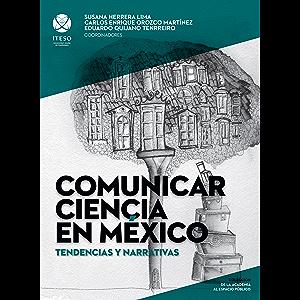 Comunicar ciencia en México: Tendencias y narrativas (De la academia al espacio público) (Spanish Edition)