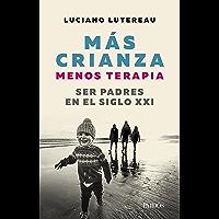 Mas crianza, menos terapia: Ser padres en el siglo XXI