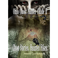 Ohio Ghost Hunter Guide II: Ghost Stories. Haunted Hikes. (Ohio Ghost Guides Book 4)